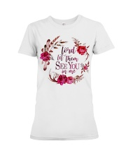 Lord let them see you in me Premium Fit Ladies Tee thumbnail