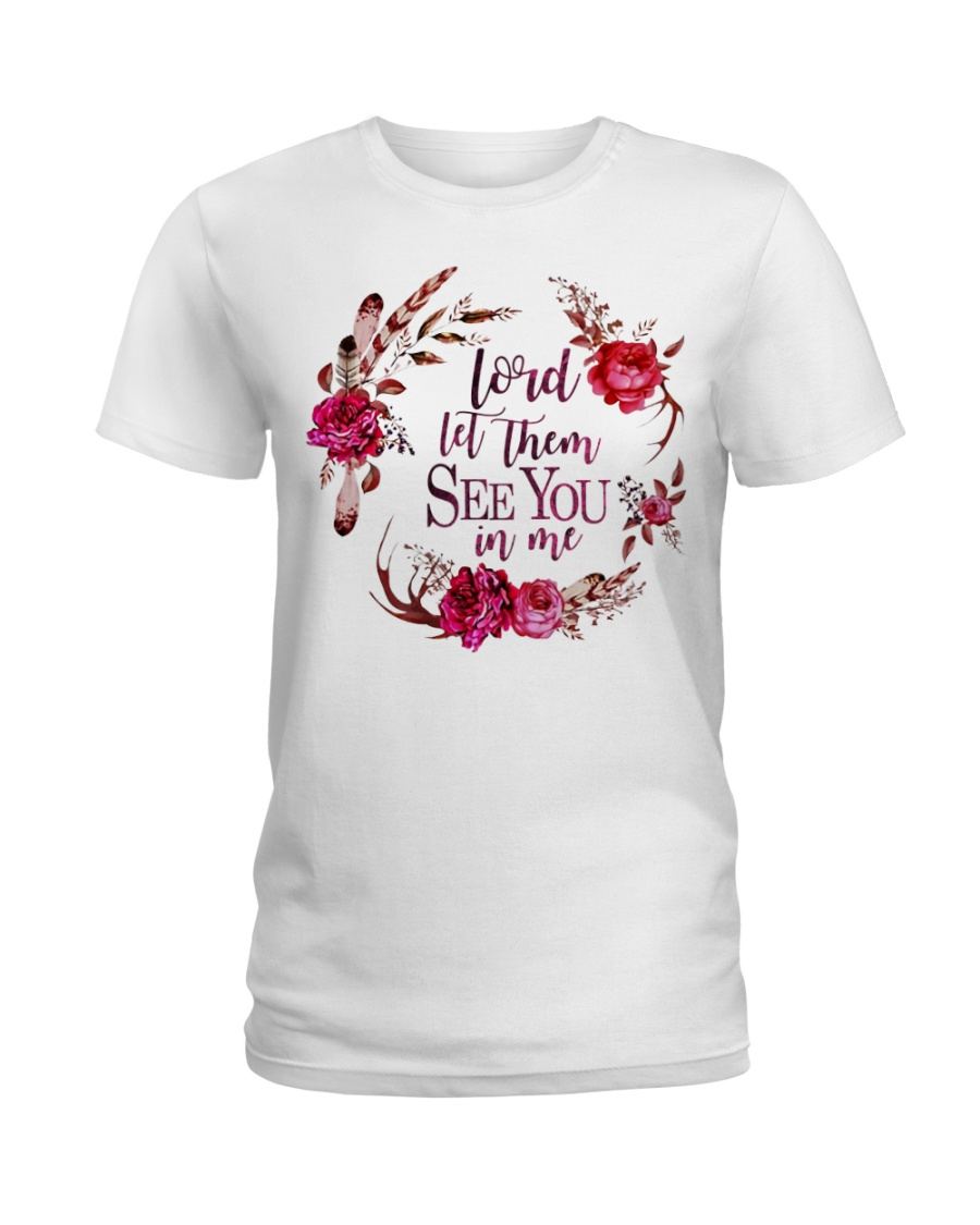 Lord let them see you in me Ladies T-Shirt