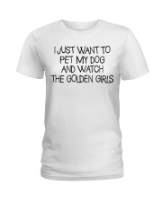 Pet My Dog And Watch The Golden Girls Ladies T-Shirt tile