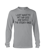 Pet My Dog And Watch The Golden Girls Long Sleeve Tee thumbnail