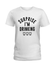 SURPRISE I'M DRINKING Ladies T-Shirt front