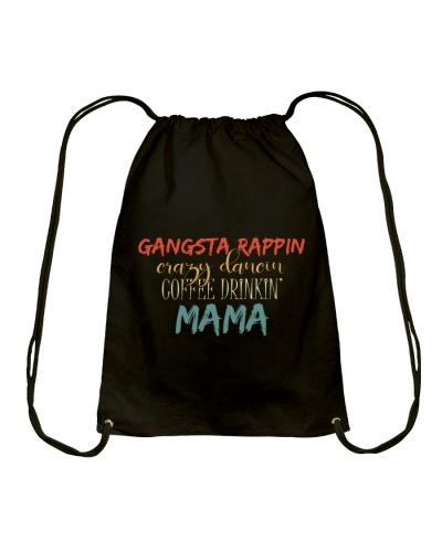 Gangsta Rappin Crazy Dancin Coffee Drinkin MaMa