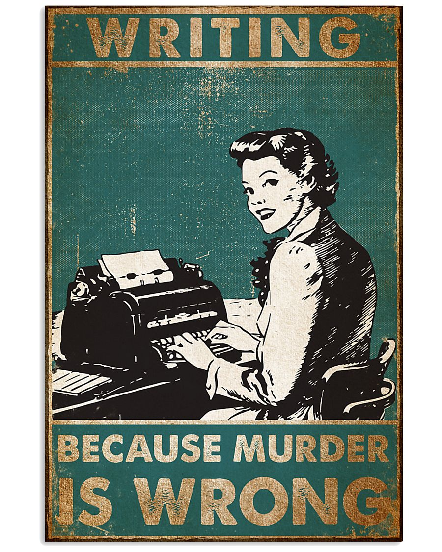 Writer Because Murder Is Wrong Poster 11x17 Poster