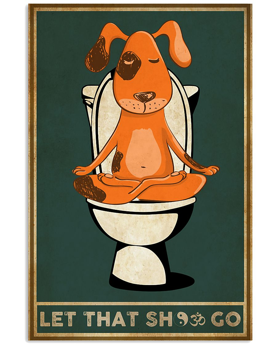 Dog Let That Shit Go 11x17 Poster