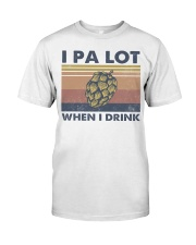 Beer IPA Lot When I Drink Classic T-Shirt tile