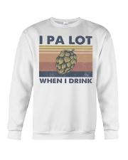 Beer IPA Lot When I Drink Crewneck Sweatshirt tile