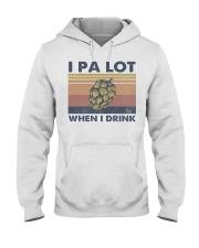 Beer IPA Lot When I Drink Hooded Sweatshirt front