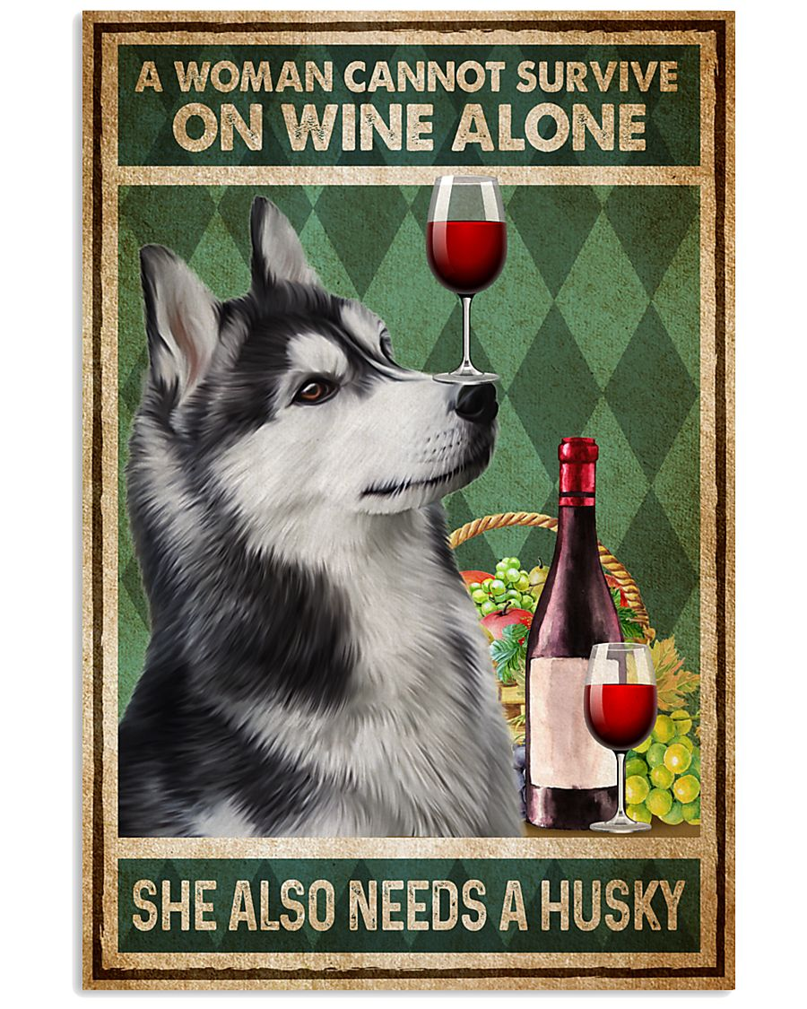 Husky A Woman Cannot Survive On Wine Alone 11x17 Poster