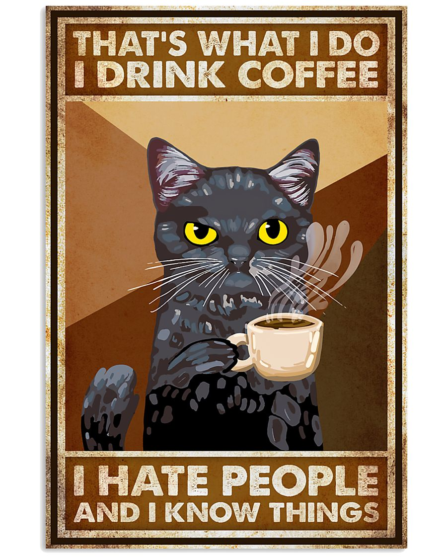 Cat That's What I Do I Drink Coffee 16x24 Poster