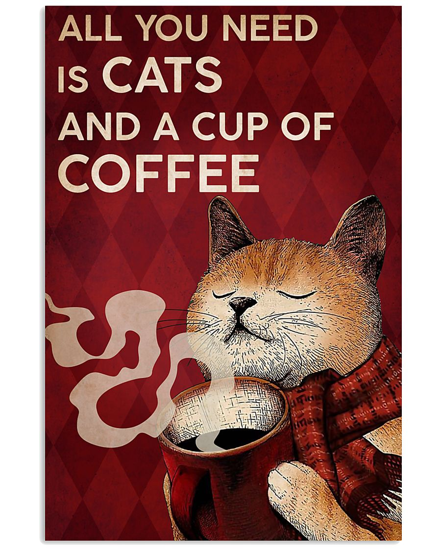 CAT ALL YOU NEED IS CATS AND A CUP OF COFFEE 16x24 Poster