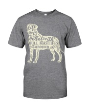 Life is better with bull mastiffs around Classic T-Shirt thumbnail