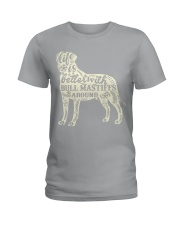Life is better with bull mastiffs around Ladies T-Shirt thumbnail