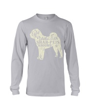 Life is better with shar-peis around Long Sleeve Tee thumbnail