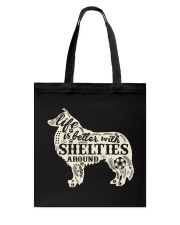 Life is better with shelties around Tote Bag thumbnail
