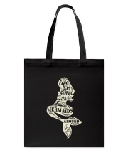 Life is better with mermaids around Tote Bag thumbnail