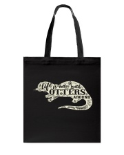 Life is better with otters around Tote Bag thumbnail