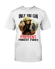 Only you can prevent forest fires Classic T-Shirt front