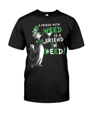 A friend with weed is a friend in deep Classic T-Shirt front