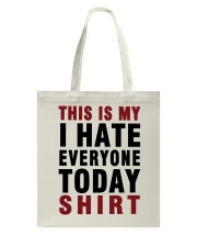This is my I hate Everyone today Shirt  Tote Bag thumbnail