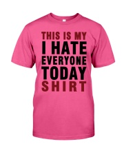 This is my I hate Everyone today Shirt  Classic T-Shirt thumbnail