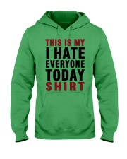This is my I hate Everyone today Shirt  Hooded Sweatshirt thumbnail
