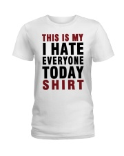 This is my I hate Everyone today Shirt  Ladies T-Shirt front