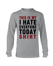 This is my I hate Everyone today Shirt  Long Sleeve Tee thumbnail