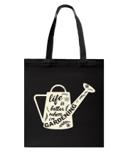 Life is better when i'm gardening Tote Bag thumbnail