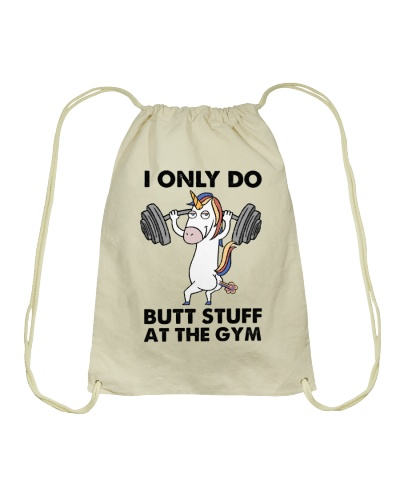 Unicorn I Only Do Butt Stuff At The Gym