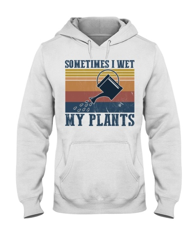 Garden Sometimes I Wet My Plants