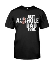 Best Asshole Dad ever Classic T-Shirt front
