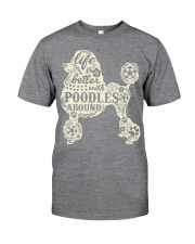 Life is better with poodles around Classic T-Shirt thumbnail