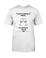 They Whine I Wine Classic T-Shirt front