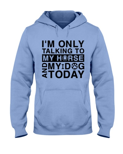 I'm Only Talk To My Horse And My Dog Today