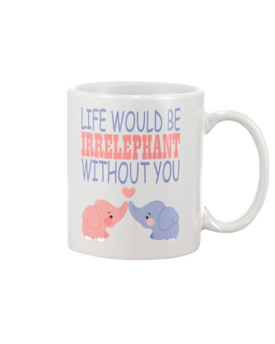 Life Would Be Irrelephant Without You