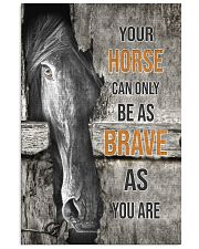 Horse Can Only Be As Brave As You Are 16x24 Poster front