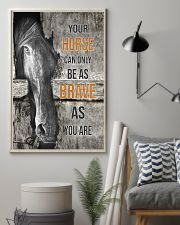 Horse Can Only Be As Brave As You Are 16x24 Poster lifestyle-poster-1