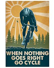 Cycling When Nothing Goes Right Go Cycle 16x24 Poster front
