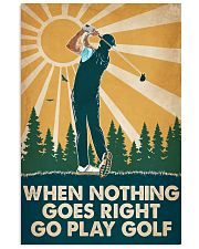 Golf When Nothing Goes Right Go Play Golf 16x24 Poster front