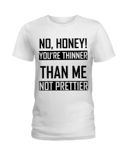 You're Thinner Not Prettier Ladies T-Shirt thumbnail