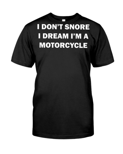 I Dont Snore I Dream Im A Motorcycle TShirt Funny