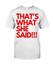 THAT S WHAT SHE SAID Classic T-Shirt thumbnail