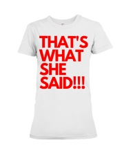 THAT S WHAT SHE SAID Premium Fit Ladies Tee thumbnail