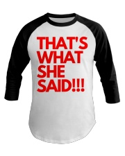 THAT S WHAT SHE SAID Baseball Tee thumbnail