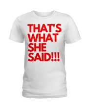 THAT S WHAT SHE SAID Ladies T-Shirt thumbnail