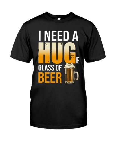 I NEED A HUG-E GLASS OF BEER