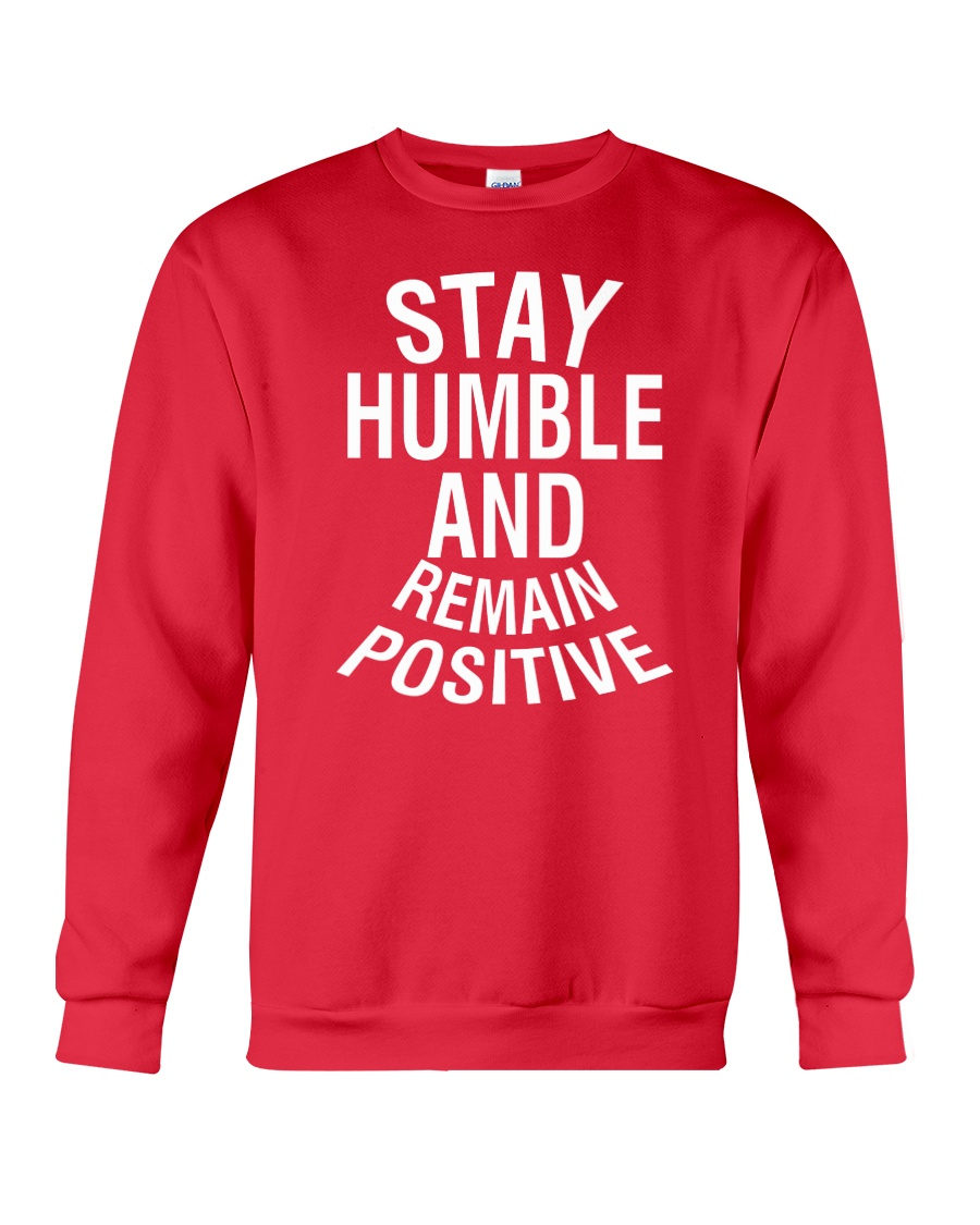 Stay Humble And Remain Positive Crewneck Sweatshirt