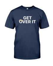 Get Over It T Shirt Classic T-Shirt front