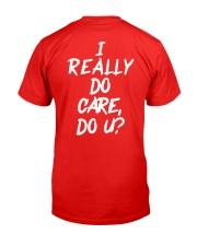I really do care do u t-shirts Classic T-Shirt back