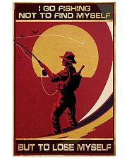 I Go Fishing Not To Find Myself But To Lose Myself 11x17 Poster front